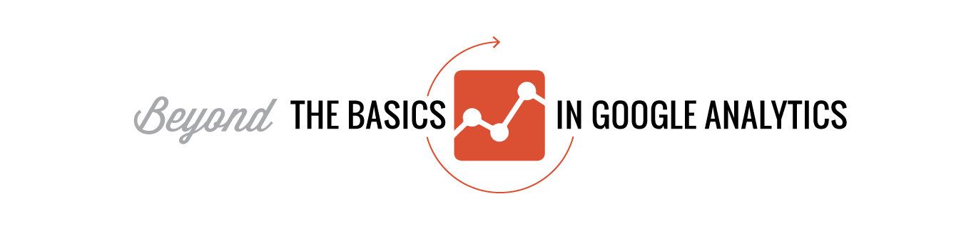 Google Analytics: Beyond the Basics